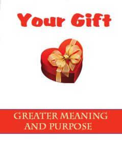 Your Gift; Greater Meaning and Purpose